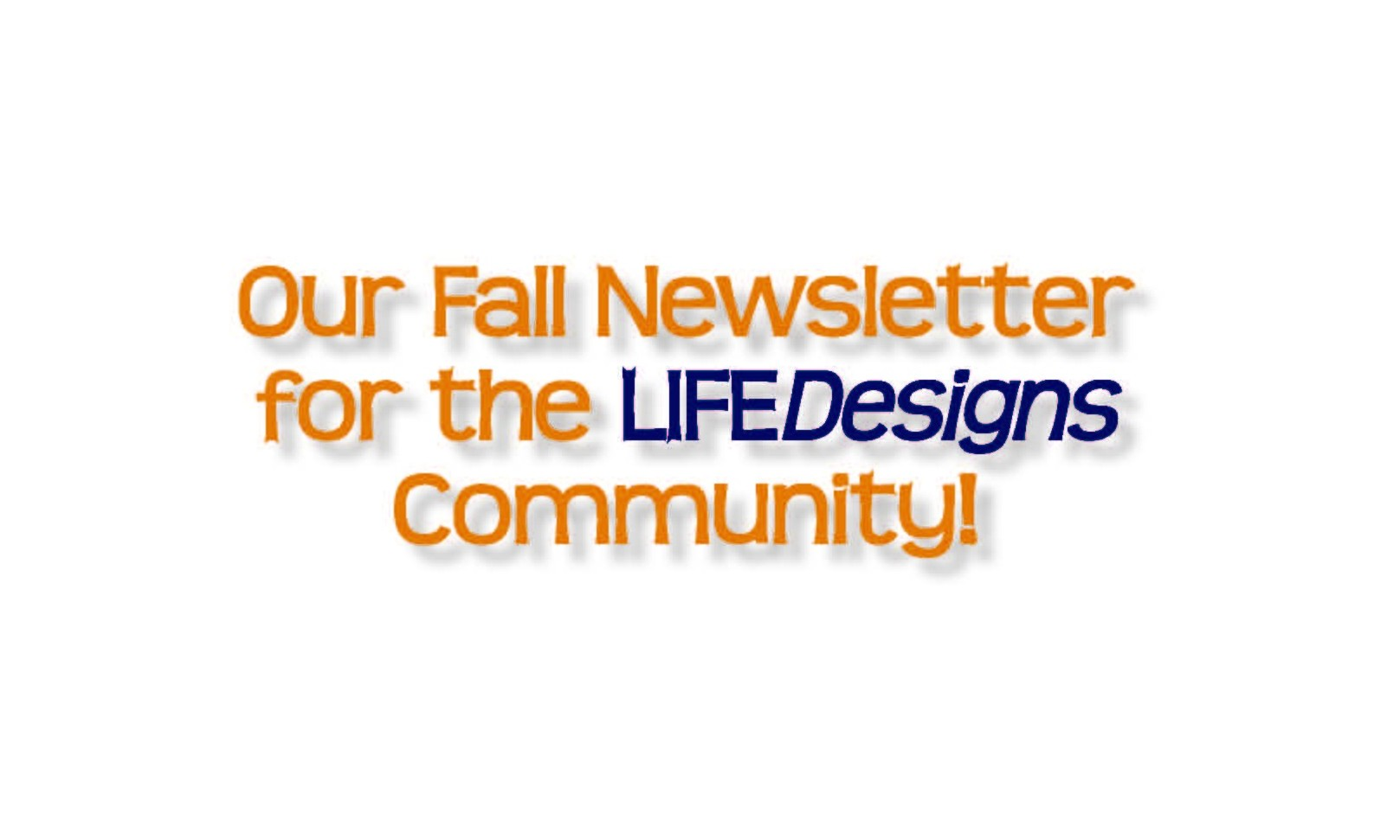 LIFEDesigns' Fall Newsletter